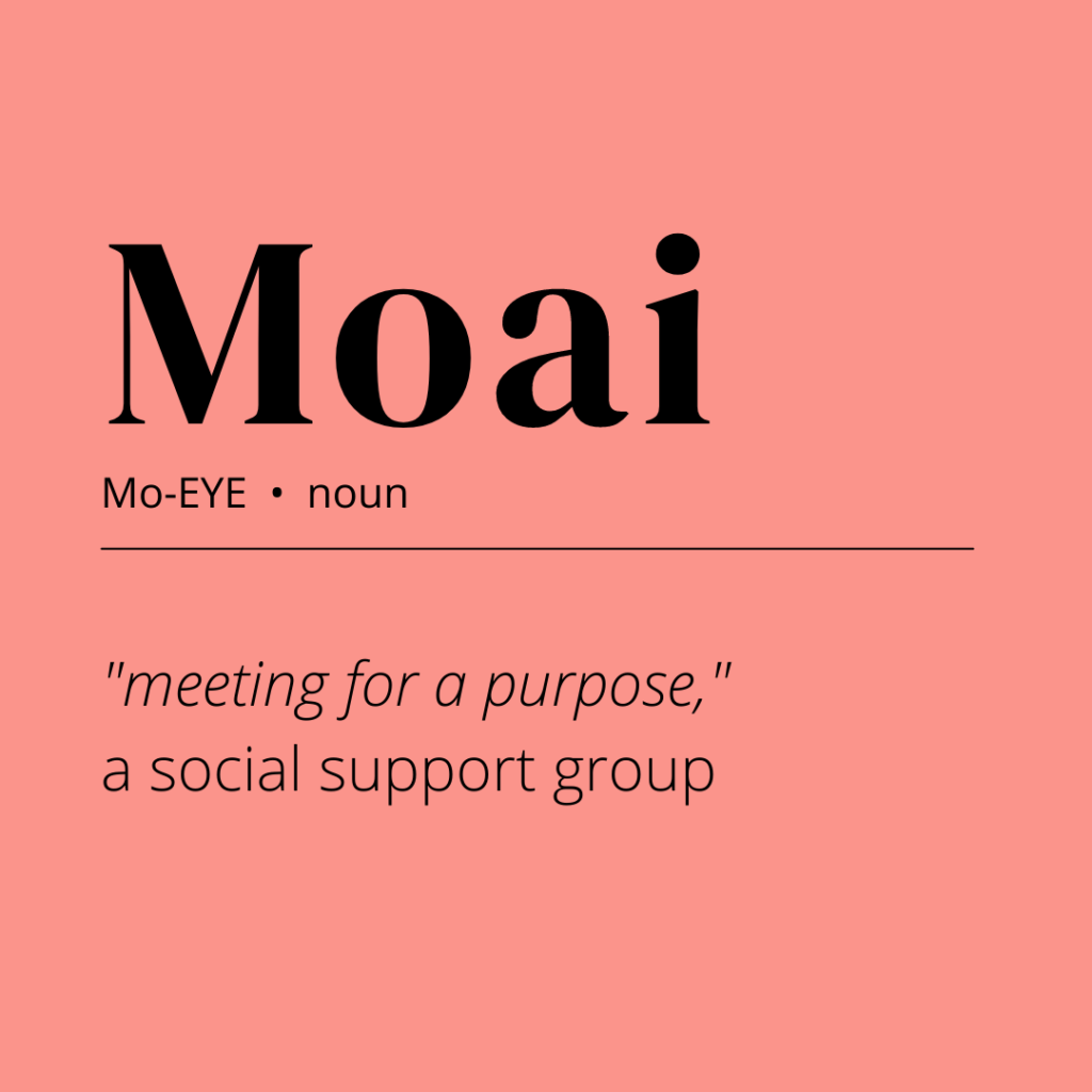 """Text graphic that gives a definition of the word Moai. It says, """"Moai: 'meeting for a purpose,' a social support group"""""""