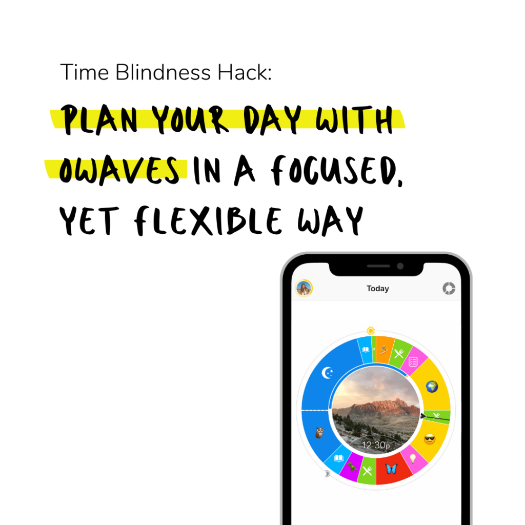 """Text that says, """"Time Blindness Hack: Plan Your Day with Owaves in a Focused, Yet Flexible Way"""" and includes a graphic of a phone screen with an Owaves """"O"""" or day plan on it."""